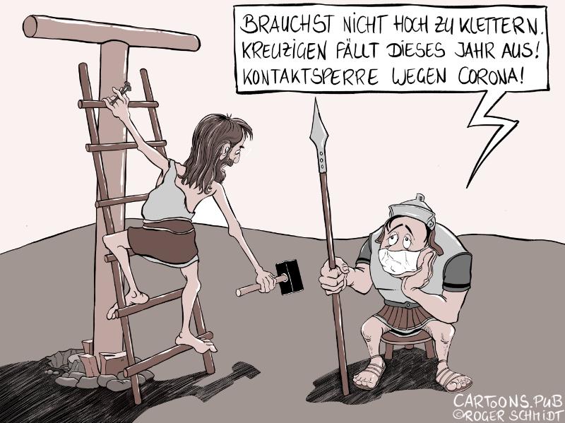 Karikatur, Cartoon: Kreuzigung entfällt am Karfreitag wegen Kontaktsperre © Roger Schmidt